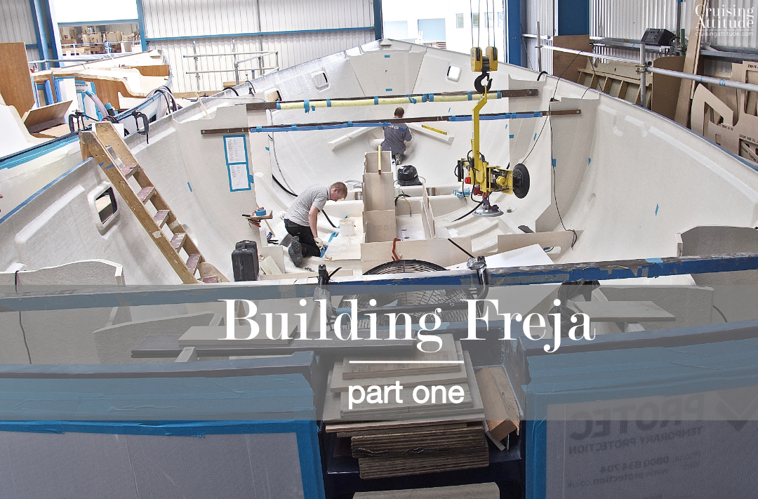Building Freja, part 1 | Cruising Attitude Sailing Blog - Discovery 55